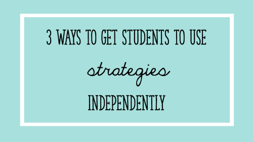 3_ways_to_get_students_to_use_strategies_independently