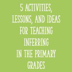5 Activities, Lessons, and Ideas for Teaching Inferring in the Primary Grades