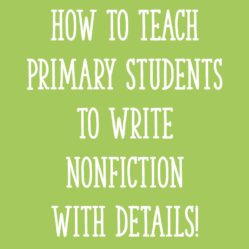 How to Teach Primary Students to Write Nonfiction with DETAILS!