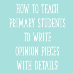 How to Teach Primary Students to Write Opinion Pieces with DETAILS!