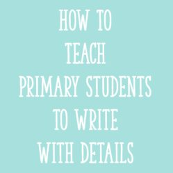 How To Teach Primary Students to Write with Details