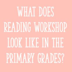 What Does Reading Workshop Look Like In The Primary Grades?