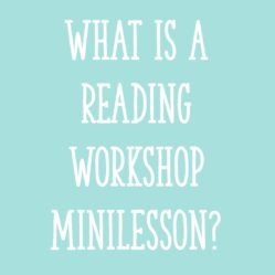 What Is a Reading Workshop Minilesson?
