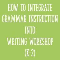 How To Integrate Grammar Instruction Into Writing Workshop (K-2)