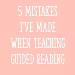 5 Mistakes I've Made When Teaching Guided Reading