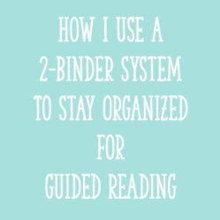 How I Use a 2-Binder System To Stay Organized for Guided Reading