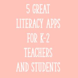 5 Great Literacy Apps for K-2 Teachers and Students