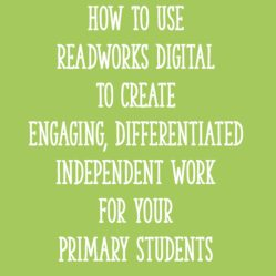 How To Use ReadWorks Digital To Create Engaging, Differentiated Independent Work For Your Primary Students