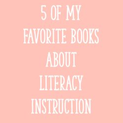 5 Of My Favorite Books About Literacy Instruction