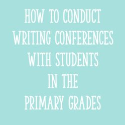 How To Conduct Writing Conferences with Students in the Primary Grades