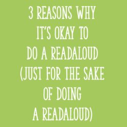3 Reasons Why It's Okay to Do a Readaloud (Just for the Sake of Doing a Readaloud)