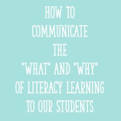 "How to Communicate the ""What"" and ""Why"" of Literacy Learning to Our Students"